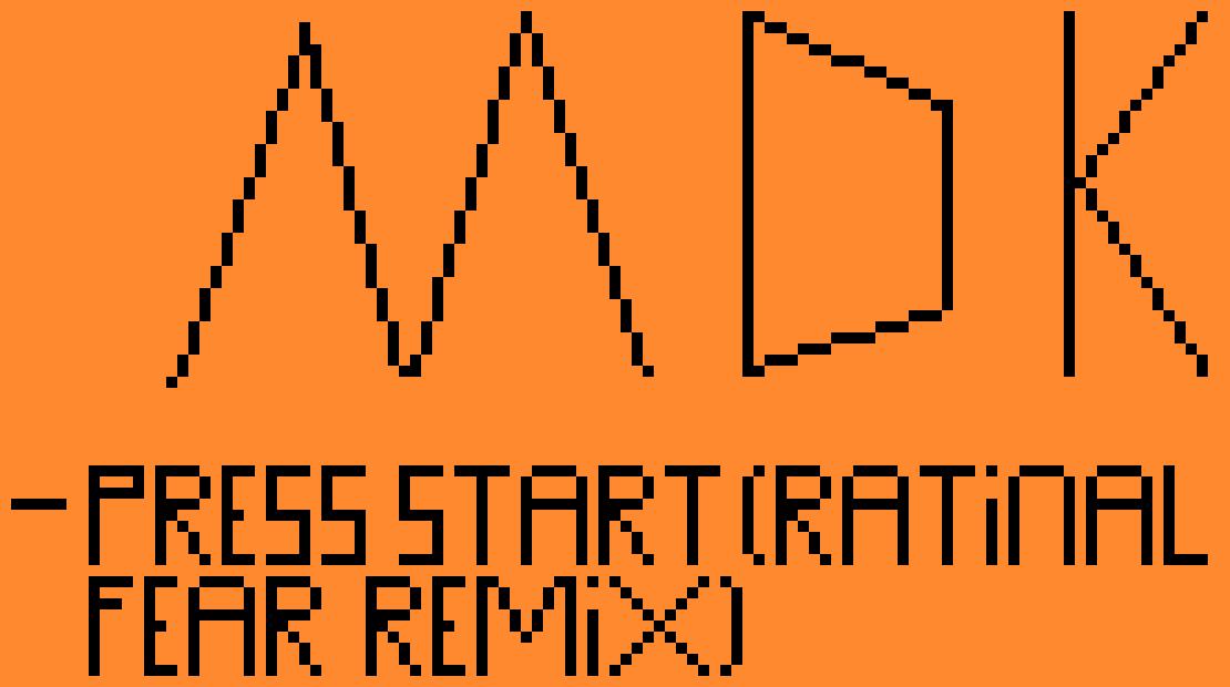MDK - Press Start (RATIONAL FEAR Remix)